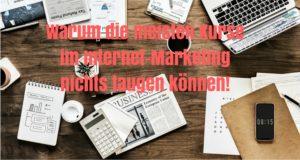 Warum die meisten Kurse im Internet-Marketing nichts taugen können